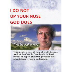 "I DO NOT ""UP YOUR NOSE"" GOD DOES"